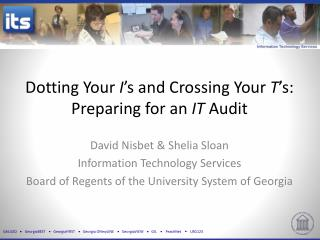 Dotting Your  I 's and Crossing Your  T 's:  Preparing for an  IT  Audit