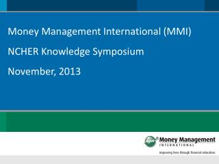 Money Management International (MMI) NCHER Knowledge Symposium November, 2013