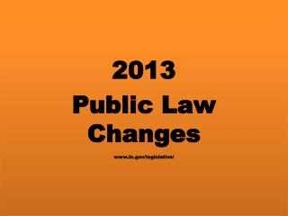2013 Public Law  Changes www.in.gov/legislative /