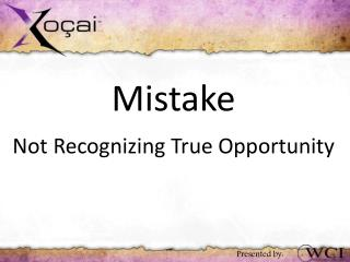 Mistake Not Recognizing True Opportunity