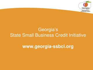 Georgia's  State Small Business Credit Initiative www.georgia-ssbci.org