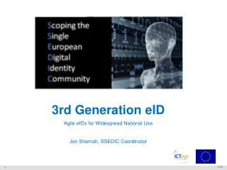 3rd Generation eID Agile eIDs for Widespread National  Use Jon Shamah, SSEDIC Coordinator