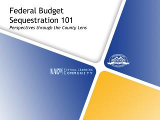 Federal Budget Sequestration 101 Perspectives through the County Lens