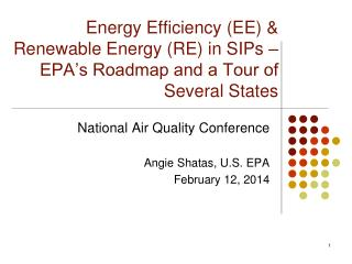 Energy Efficiency (EE) &  Renewable Energy (RE) in SIPs –  EPA's Roadmap and a Tour of Several States