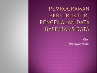 PEMROGRAMAN BERSTRUKTUR : Pengenalan Data Base/Basis Data