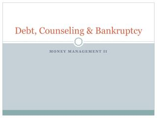 Debt, Counseling & Bankruptcy