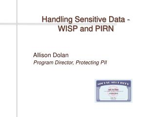 Handling Sensitive Data - WISP and PIRN