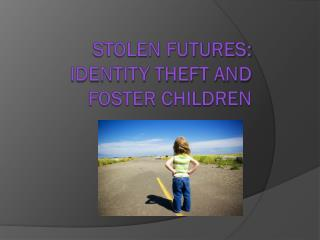 Stolen futures: identity theft and foster children