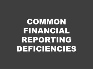 Common Financial Reporting Deficiencies