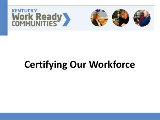 Certifying Our Workforce