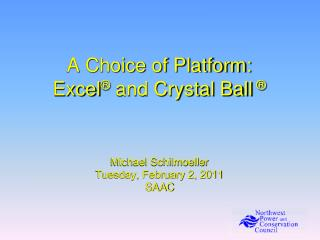 A Choice of Platform: Excel ®  and Crystal Ball  ®