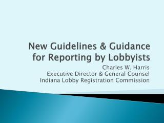 New Guidelines & Guidance for Reporting by Lobbyists