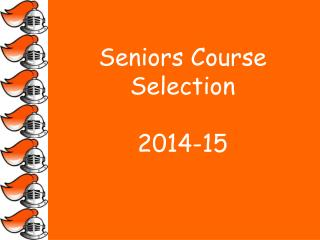 Seniors Course Selection 2014-15