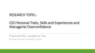 RESEARCH TOPIC : CEO Personal Traits, Skills and Experiences and Managerial  Overconfidence