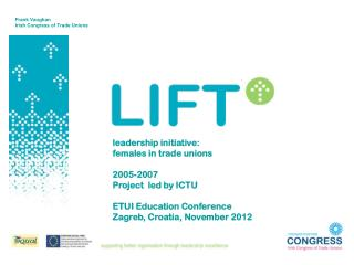 leadership initiative: females in trade  unions 2005-2007  Project  led by ICTU ETUI Education Conference Zagreb, Croat