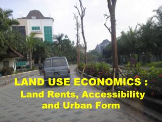 LAND USE ECONOMICS : Land Rents, Accessibility and Urban Form