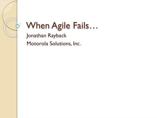 When Agile Fails…