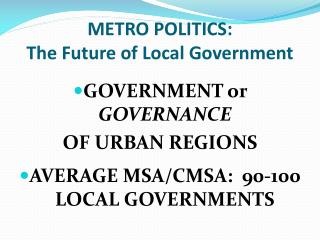 METRO POLITICS:   The Future of Local Government