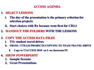 ACCESS AGENDA SELECT LESSONS The day of the presentation is the primary criterion for selection projects Start choices