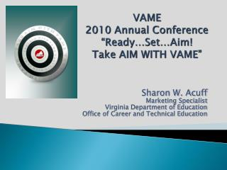 "VAME  2010 Annual Conference ""Ready…Set…Aim! Take AIM WITH VAME"""