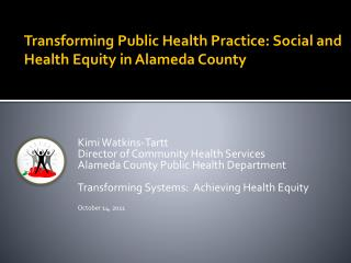 Kimi Watkins-Tartt Director of Community Health Services Alameda County Public Health Department Transforming Systems: