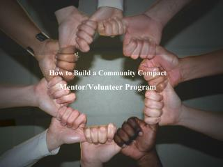How to Build a Community Compact  Mentor/Volunteer Program