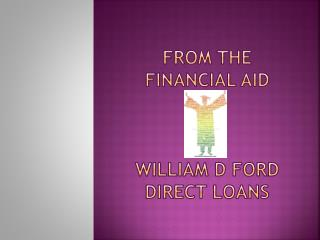 From the  financial aid  William D Ford Direct Loans