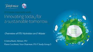 Cristina Bueti,  Adviser ,  ITU Flavio Cucchietti, Vice-Chairman, ITU-T  Study  Group 5