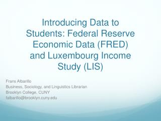 Introducing  Data  to  Students :  Federal Reserve Economic Data (FRED)  and  Luxembourg Income Study (LIS)