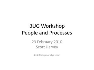 BUG Workshop People and Processes