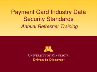 Payment Card Industry Data Security Standards Annual Refresher Training