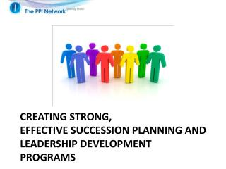 Creating strong,  effective succession planning and leadership development programs