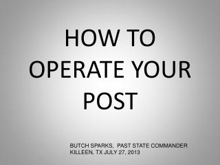 HOW TO OPERATE YOUR POST