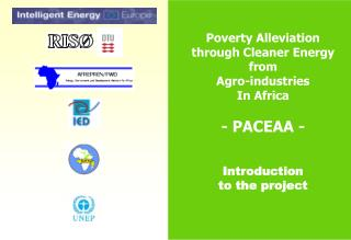 Poverty Alleviation  through Cleaner Energy  from  Agro-industries  In Africa  - PACEAA - Introduction  to the project