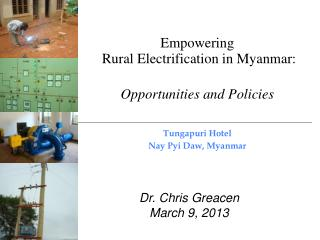 Empowering  Rural Electrification in Myanmar: Opportunities and Policies Tungapuri  Hotel Nay  Pyi Daw , Myanmar