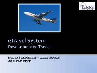 eTravel  System Revolutionizing Travel Travel  Department – Leah Bartelt 254-968-9434