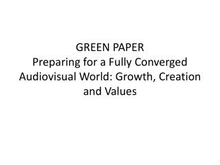 GREEN PAPER  Preparing for a Fully Converged Audiovisual World: Growth, Creation and Values