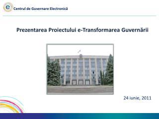 Prezentarea Proiectului e-Transformarea Guvernării