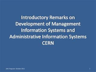 Introductory Remarks on Development of Management Information Systems and Administrative Information Systems  CERN