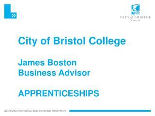 City of Bristol College James Boston  Business Advisor APPRENTICESHIPS