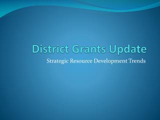District Grants Update