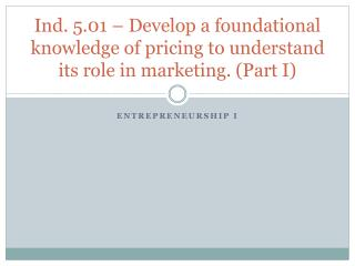 Ind. 5.01 – Develop a foundational knowledge of pricing to understand its role in marketing. (Part I)