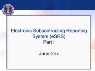 Electronic Subcontracting Reporting System (eSRS) Part I June  2014