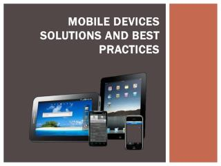 Mobile  Devices Solutions  and Best Practices
