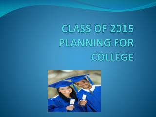 CLASS OF 2015 PLANNING FOR  COLLEGE