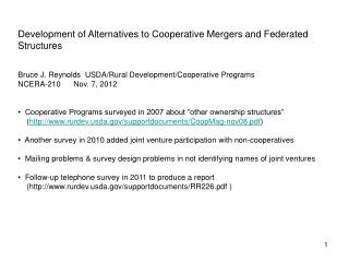 Development of Alternatives to Cooperative Mergers and Federated Structures Bruce J. Reynolds  USDA/Rural Development/C
