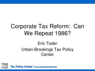 Corporate Tax Reform:  Can We Repeat 1986?