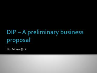 DIP – A preliminary business proposal