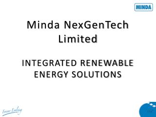 Minda NexGenTech Limited INTEGRATED RENEWABLE ENERGY SOLUTIONS