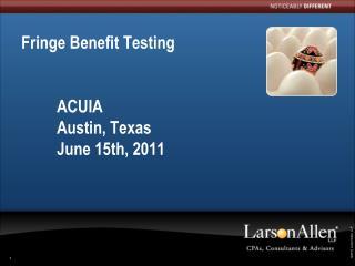 Fringe Benefit Testing ACUIA Austin, Texas  June 15th, 2011